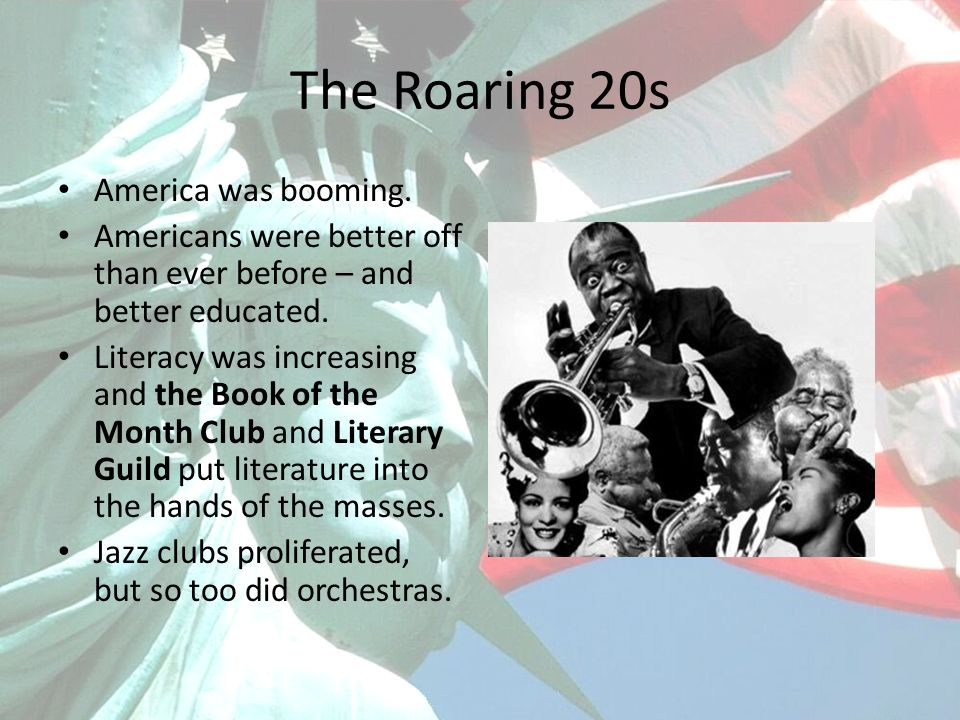 The Roaring 20s America was booming. Americans were better off than ever before – and better educated. Literacy was increasing and the Book of the Mon