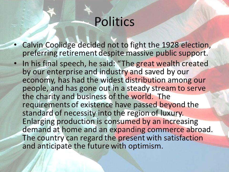Politics Calvin Coolidge decided not to fight the 1928 election, preferring retirement despite massive public support.