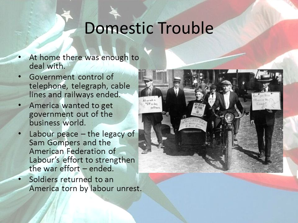 Domestic Trouble At home there was enough to deal with. Government control of telephone, telegraph, cable lines and railways ended. America wanted to