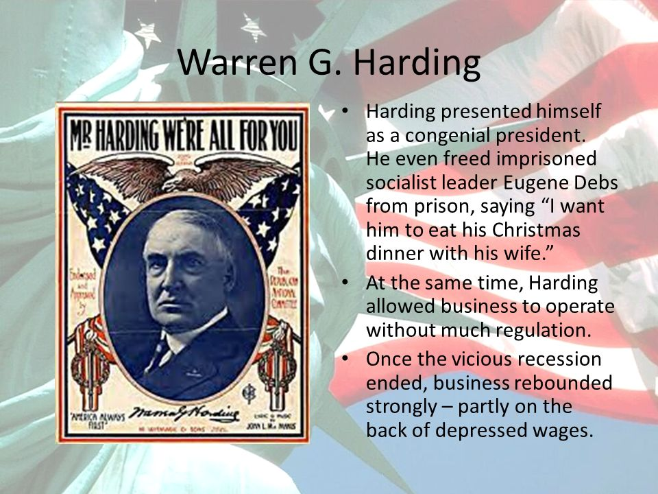 Warren G. Harding Harding presented himself as a congenial president. He even freed imprisoned socialist leader Eugene Debs from prison, saying I want