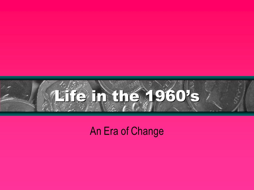 Life in the 1960s An Era of Change