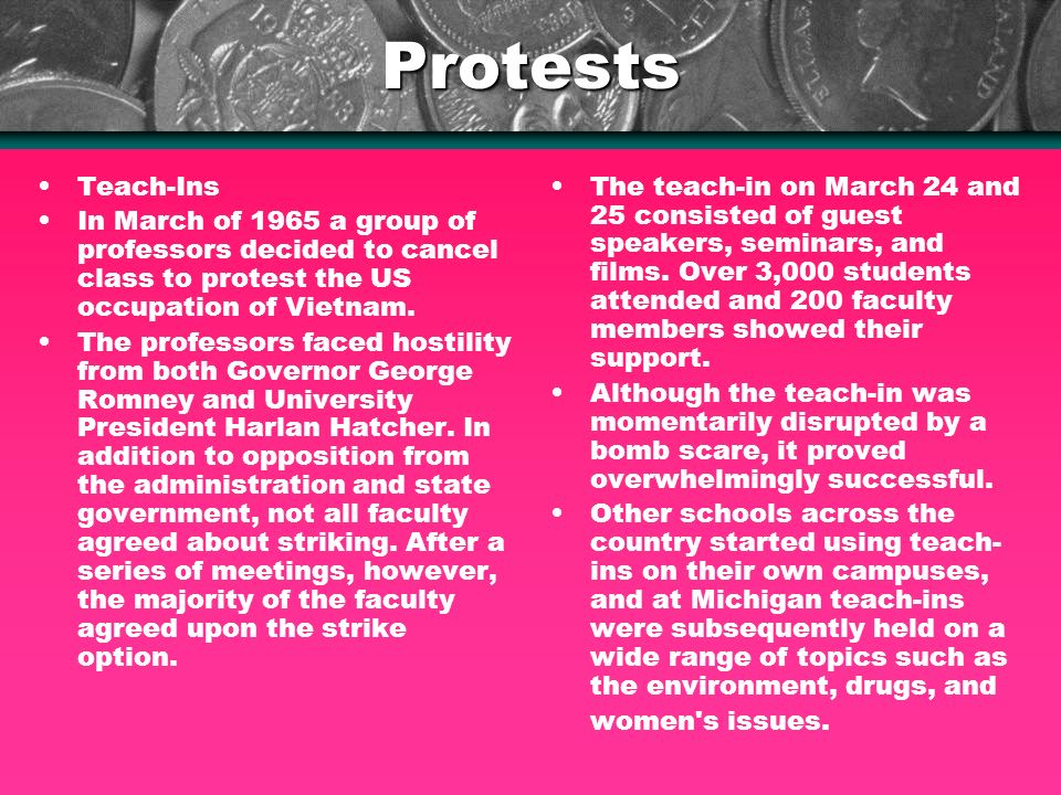 Protests Teach-Ins In March of 1965 a group of professors decided to cancel class to protest the US occupation of Vietnam.