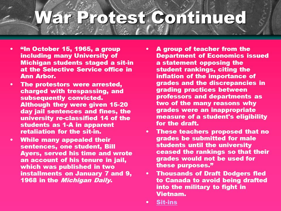 War Protest Continued In October 15, 1965, a group including many University of Michigan students staged a sit-in at the Selective Service office in Ann Arbor.