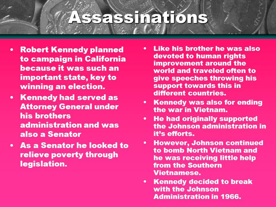Assassinations Robert Kennedy planned to campaign in California because it was such an important state, key to winning an election.