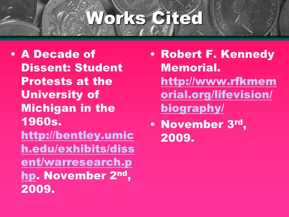 Works Cited A Decade of Dissent: Student Protests at the University of Michigan in the 1960s. http://bentley.umic h.edu/exhibits/diss ent/warresearch.