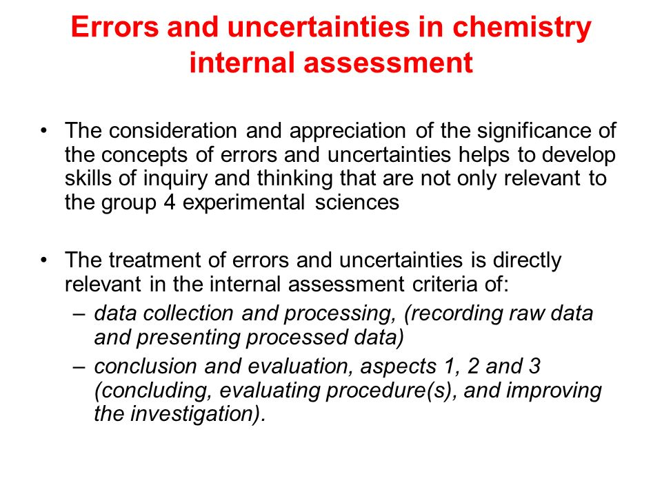 Errors and uncertainties in chemistry internal assessment The consideration and appreciation of the significance of the concepts of errors and uncerta