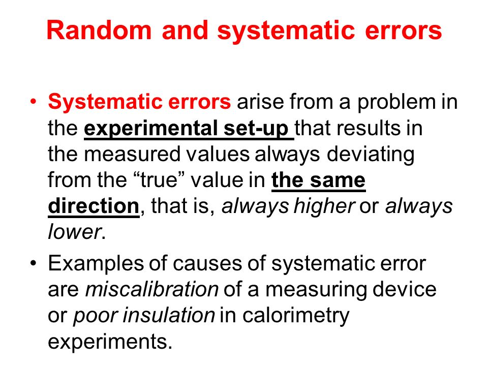 Random and systematic errors Systematic errors arise from a problem in the experimental set-up that results in the measured values always deviating fr