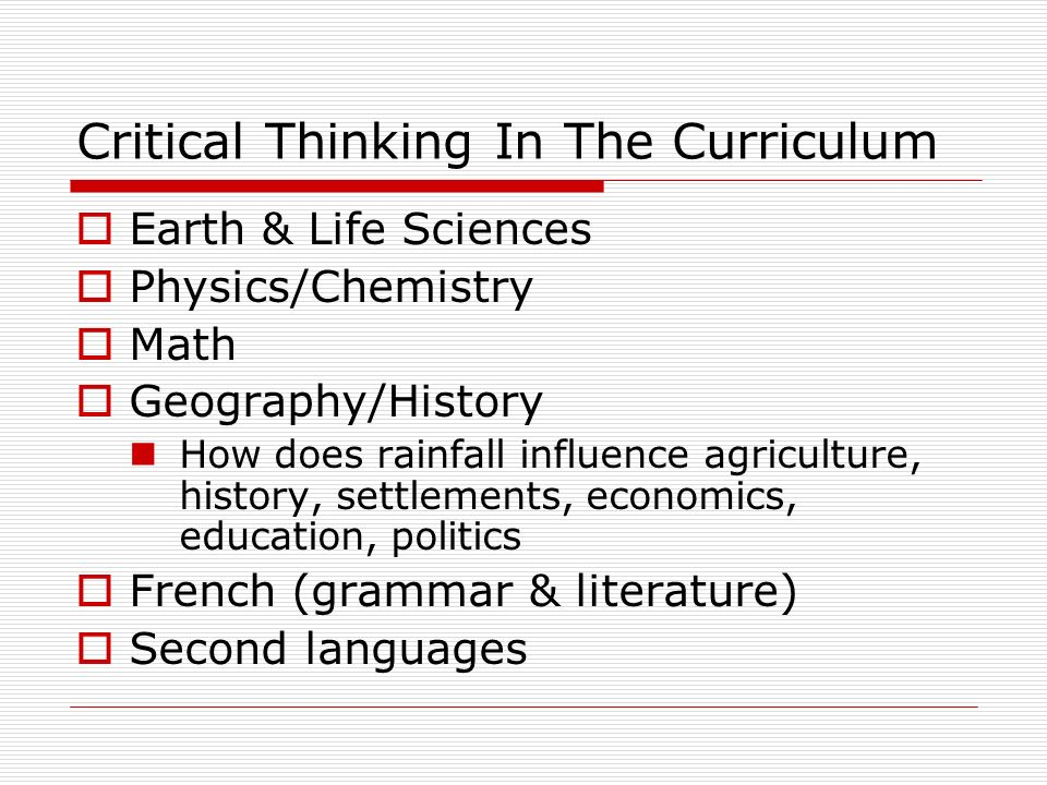 Critical Thinking In The Curriculum Earth & Life Sciences Physics/Chemistry Math Geography/History How does rainfall influence agriculture, history, s