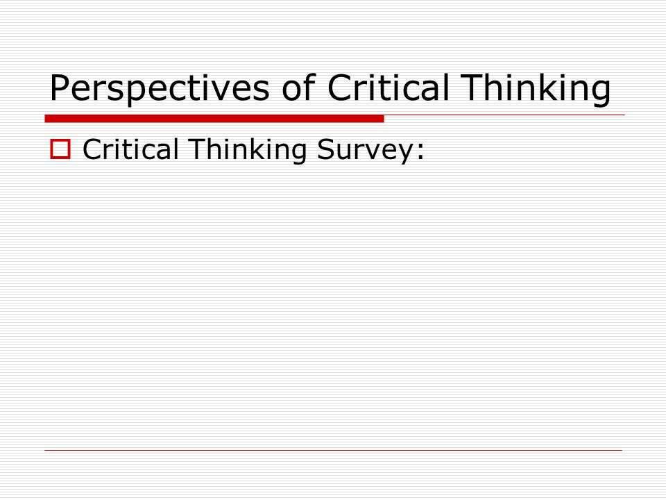Perspectives of Critical Thinking Critical Thinking Survey: