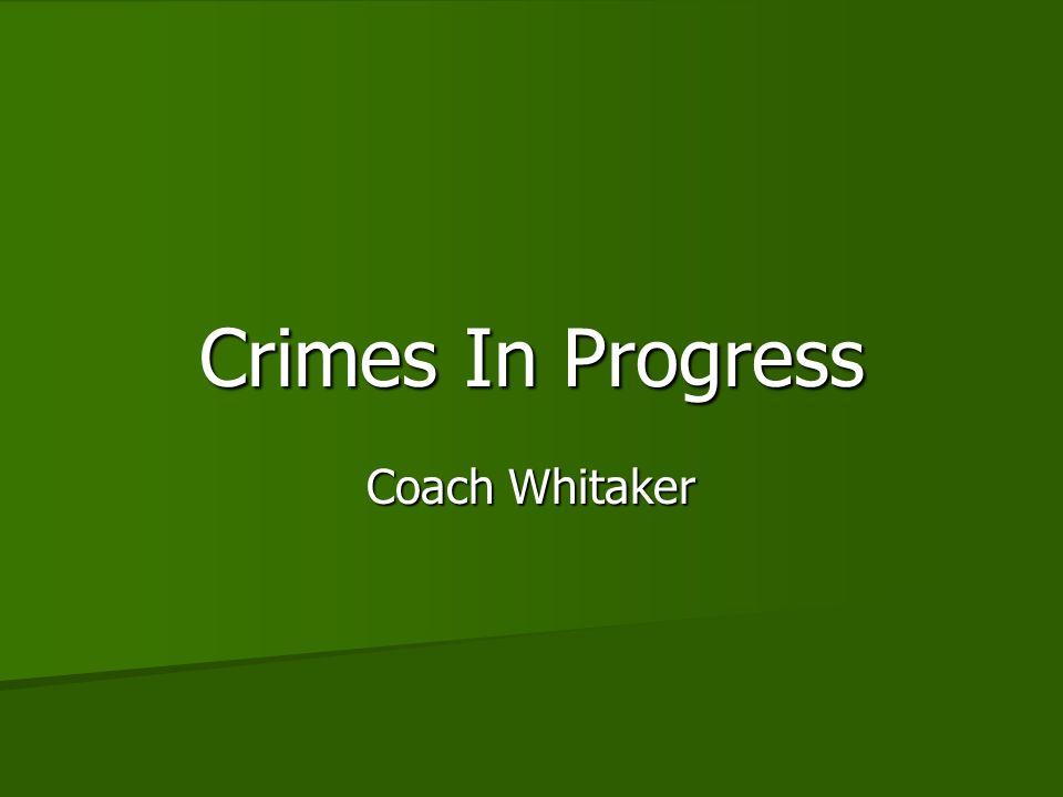Crimes In Progress Coach Whitaker