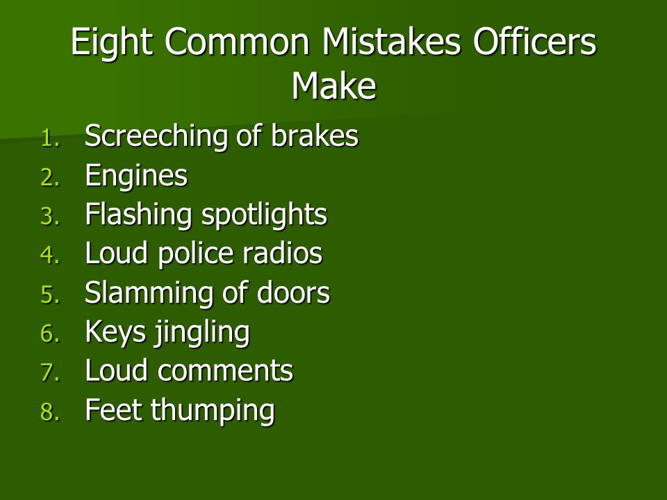 Eight Common Mistakes Officers Make 1. Screeching of brakes 2.