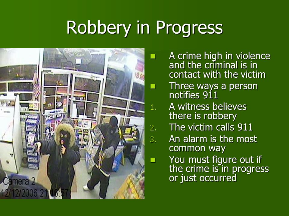 Robbery in Progress A crime high in violence and the criminal is in contact with the victim A crime high in violence and the criminal is in contact with the victim Three ways a person notifies 911 Three ways a person notifies 911 1.