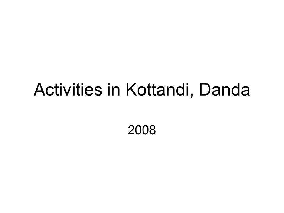 Activities in Kottandi, Danda 2008