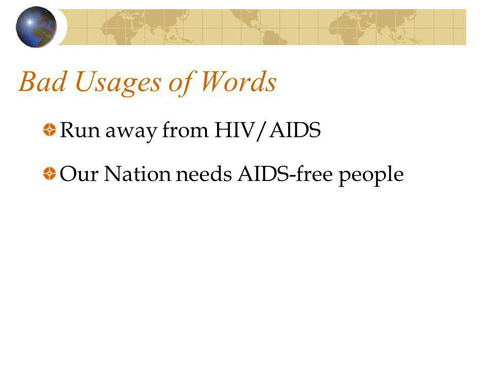 Bad Usages of Words Run away from HIV/AIDS Our Nation needs AIDS-free people