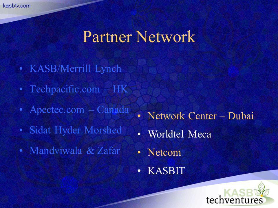 kasbtv.com Partner Network KASB/Merrill Lynch Techpacific.com – HK Apectec.com – Canada Sidat Hyder Morshed Mandviwala & Zafar Network Center – Dubai Worldtel Meca Netcom KASBIT