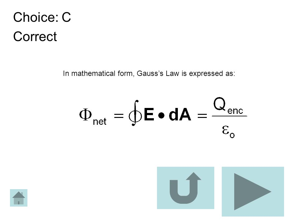 Choice: C Correct In mathematical form, Gausss Law is expressed as: