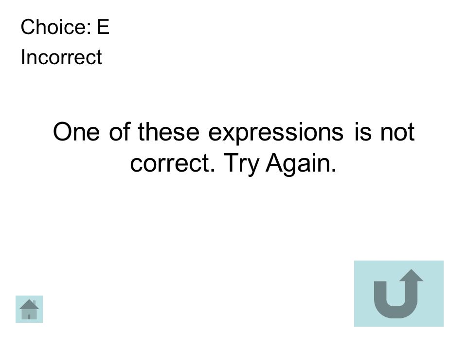 One of these expressions is not correct. Try Again. Choice: E Incorrect