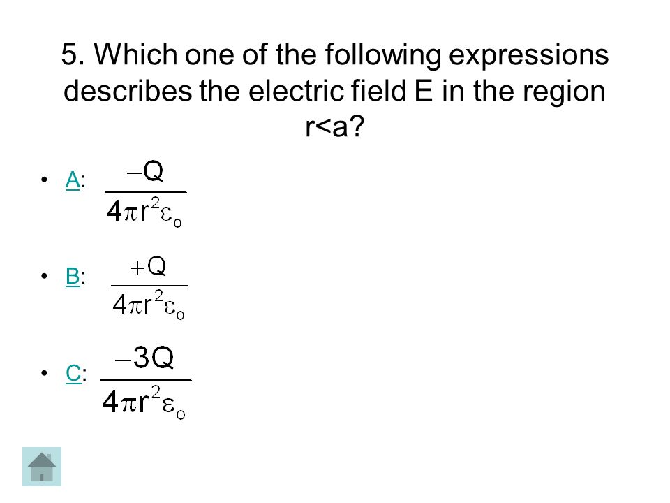 5. Which one of the following expressions describes the electric field E in the region r<a? A:A B:B C:C