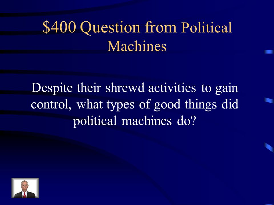 $300 Answer from Political Machines Tammany Hall