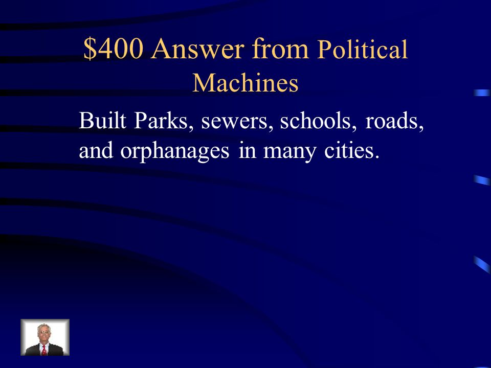 $400 Question from Political Machines Despite their shrewd activities to gain control, what types of good things did political machines do?