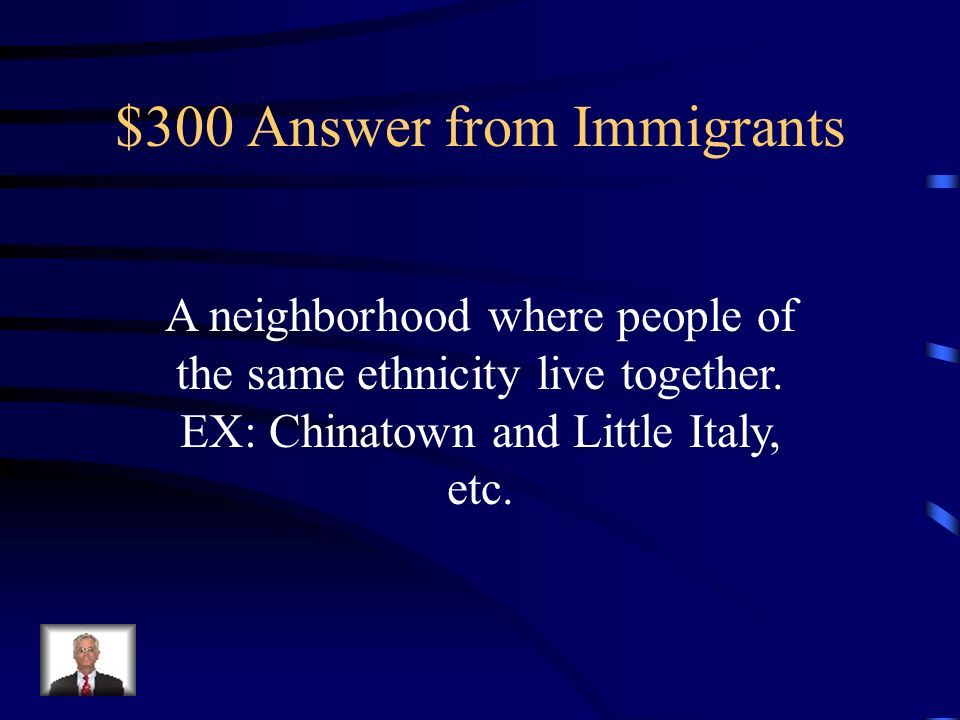 $300 Question from Immigrants What is an Ethnic Neighborhood What are two examples
