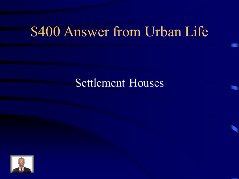 $400 Question from Urban Life The Social Gospel aimed at improving life for the Urban Poor.