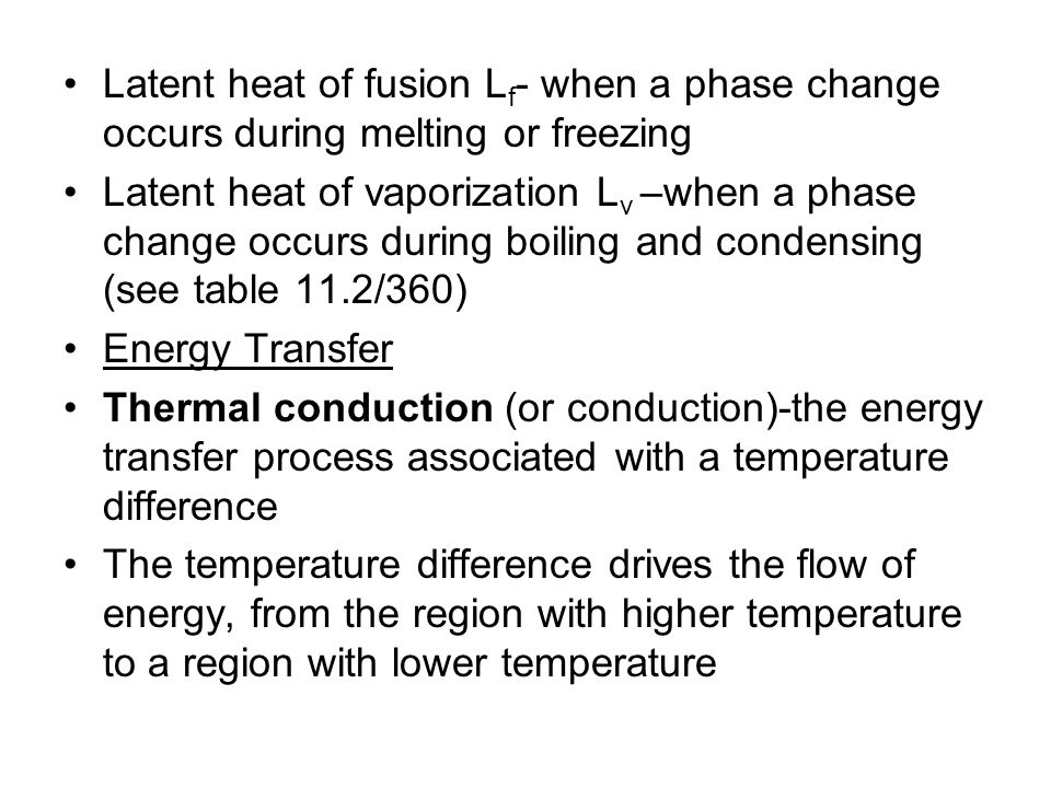 Latent heat of fusion L f - when a phase change occurs during melting or freezing Latent heat of vaporization L v –when a phase change occurs during b