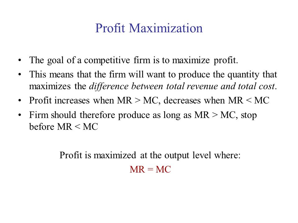 Profit Maximization The goal of a competitive firm is to maximize profit. This means that the firm will want to produce the quantity that maximizes th