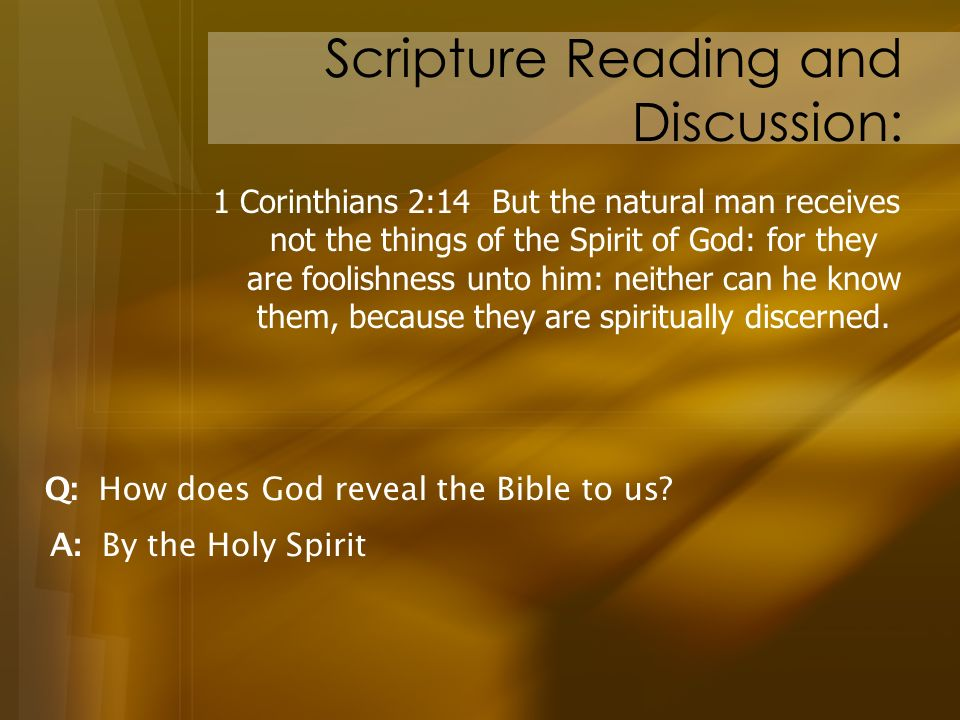Scripture Reading and Discussion: 1 Corinthians 2:14 But the natural man receives not the things of the Spirit of God: for they are foolishness unto h