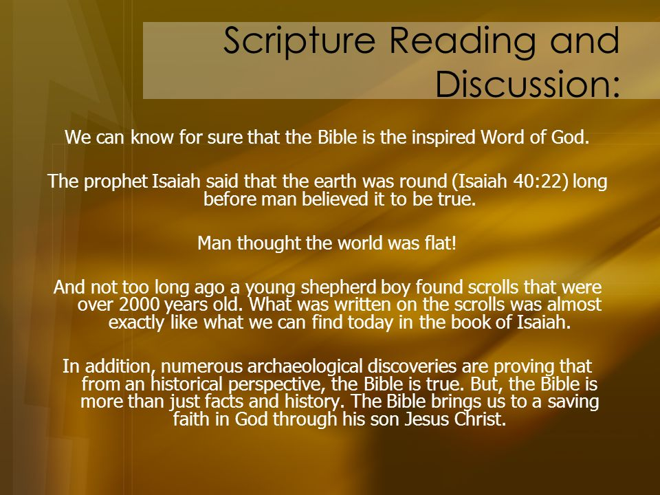 Scripture Reading and Discussion: We can know for sure that the Bible is the inspired Word of God. The prophet Isaiah said that the earth was round (I