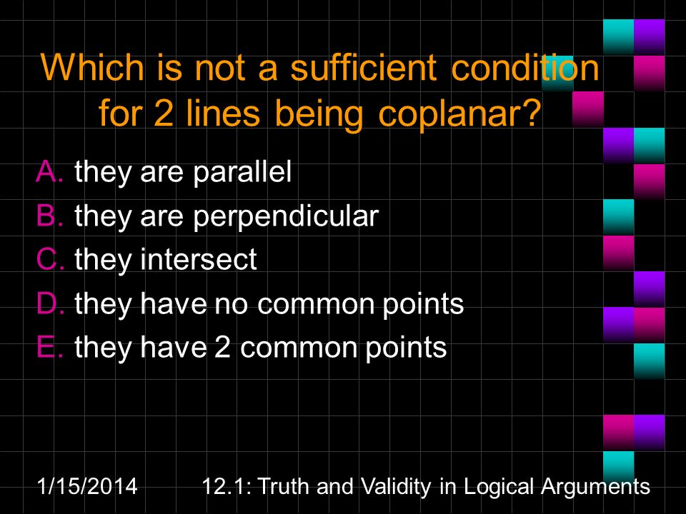 Which is not a sufficient condition for 2 lines being coplanar.