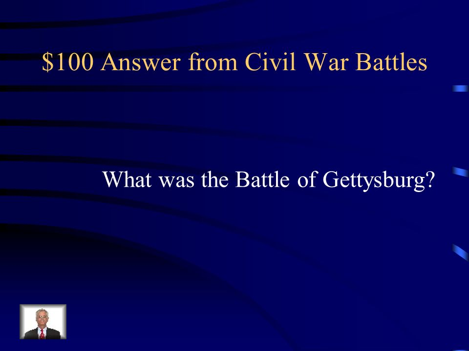 $100 Question from Civil War Battles Abraham Lincoln made his famed address after this battle?