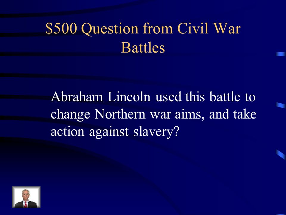 $400 Answer from Civil War Battles What was the Battle of Bull Run?