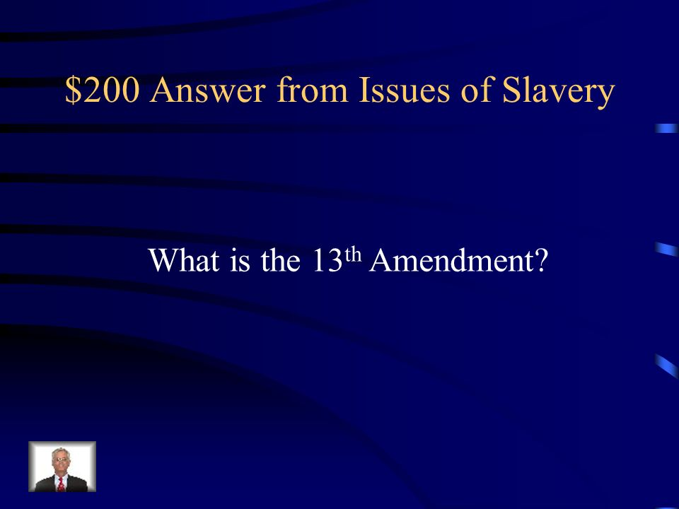 $200 Question from Issues of Slavery Which amendment ratified by Congress in 1865, truly freed enslaved African- Americans?