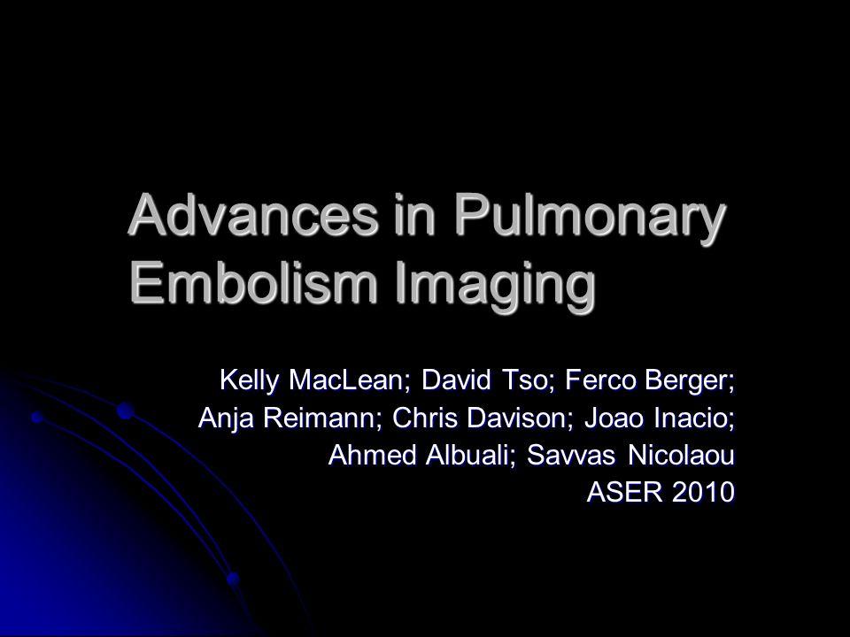 Advances in Pulmonary Embolism Imaging Kelly MacLean; David Tso; Ferco Berger; Anja Reimann; Chris Davison; Joao Inacio; Ahmed Albuali; Savvas Nicolao