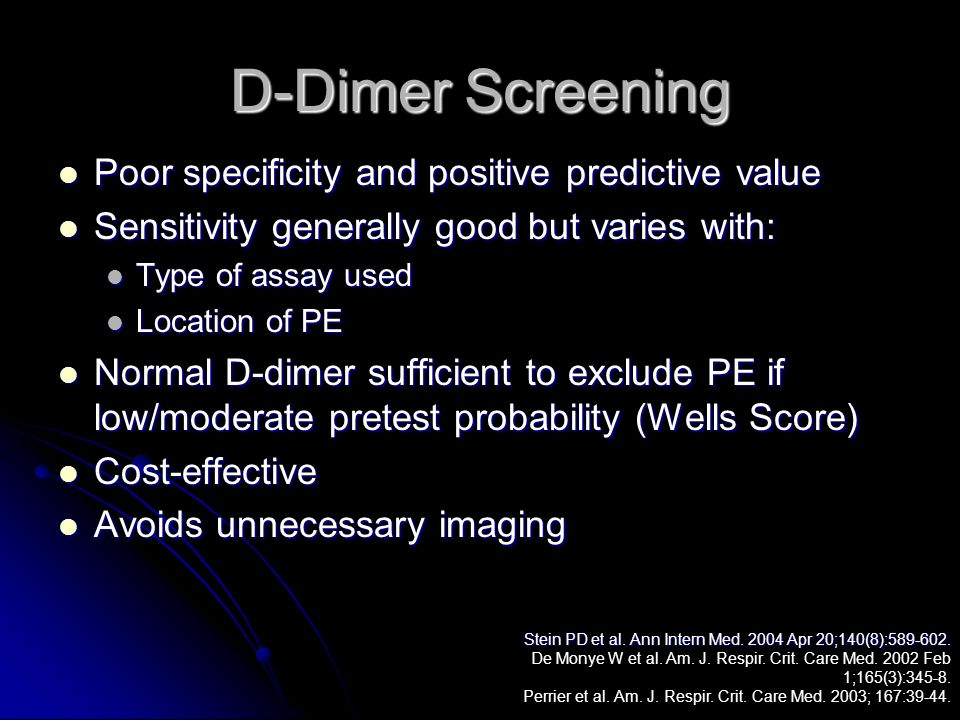 D-Dimer Screening Poor specificity and positive predictive value Poor specificity and positive predictive value Sensitivity generally good but varies