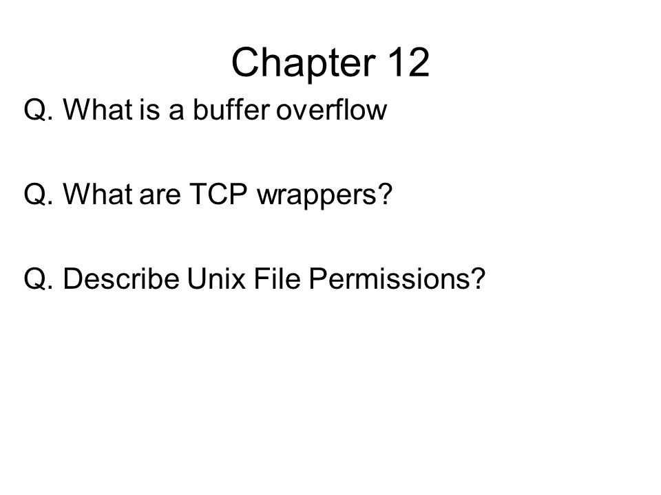 Chapter 12 Q. What is a buffer overflow Q. What are TCP wrappers? Q. Describe Unix File Permissions?