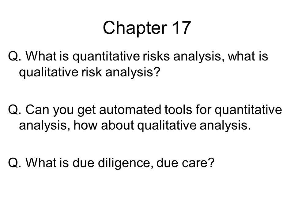 Chapter 17 Q. What is quantitative risks analysis, what is qualitative risk analysis? Q. Can you get automated tools for quantitative analysis, how ab