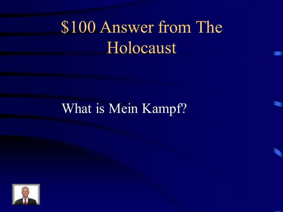 $100 Question from The Holocaust What book did Hitler write that showed his hatred for Jews