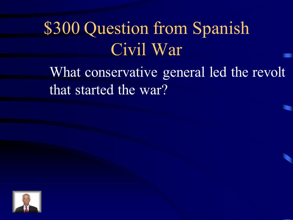 $300 Question from Spanish Civil War What conservative general led the revolt that started the war?