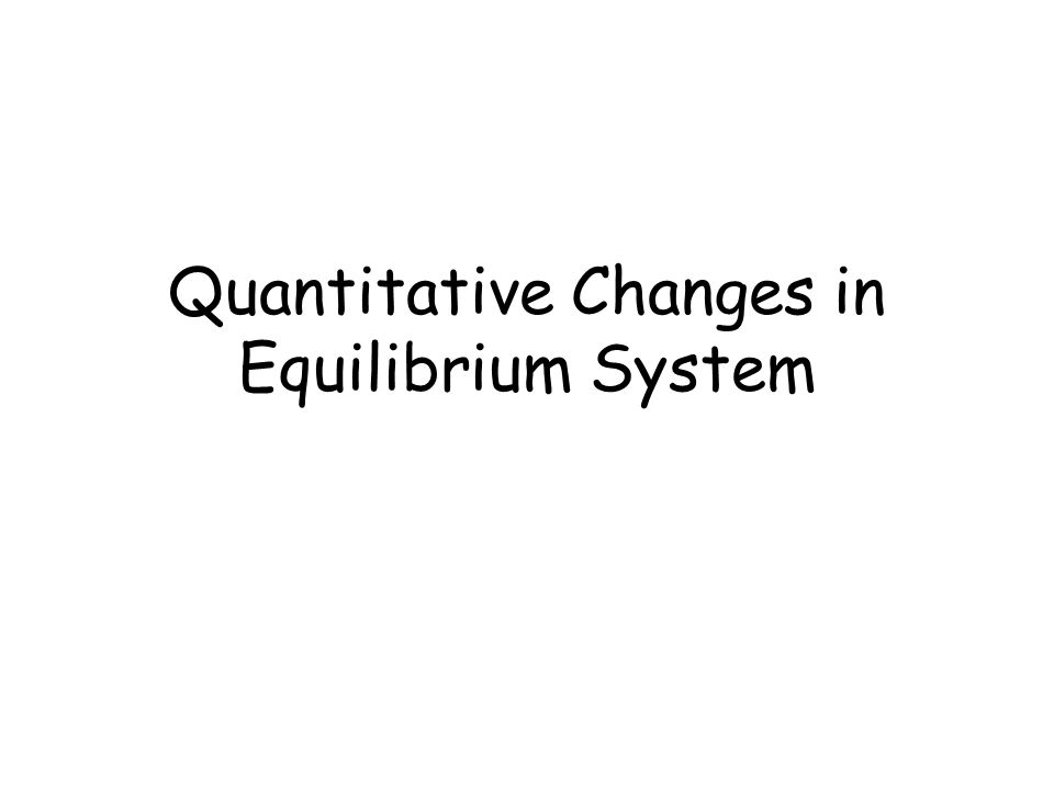 Quantitative Changes in Equilibrium System