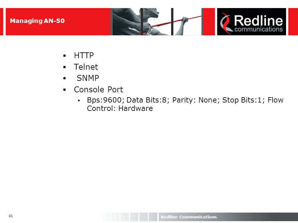 41 Redline Communications Managing AN-50 HTTP Telnet SNMP Console Port Bps:9600; Data Bits:8; Parity: None; Stop Bits:1; Flow Control: Hardware