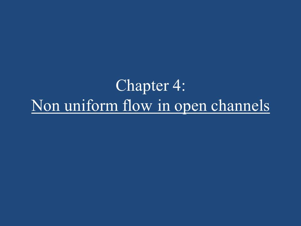 Chapter 4: Non uniform flow in open channels