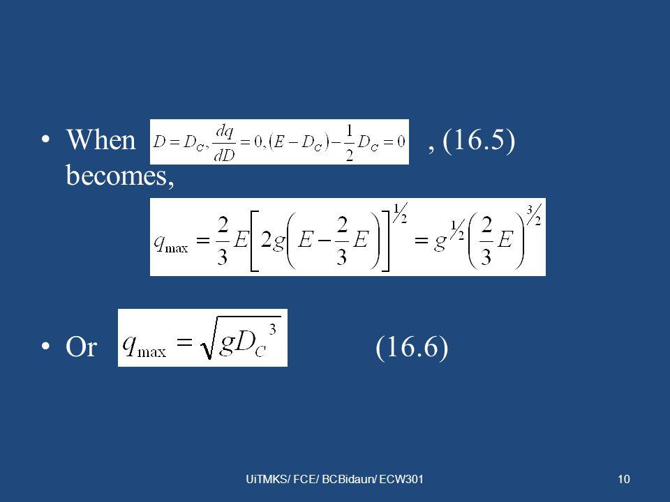When, (16.5) becomes, Or (16.6) UiTMKS/ FCE/ BCBidaun/ ECW30110
