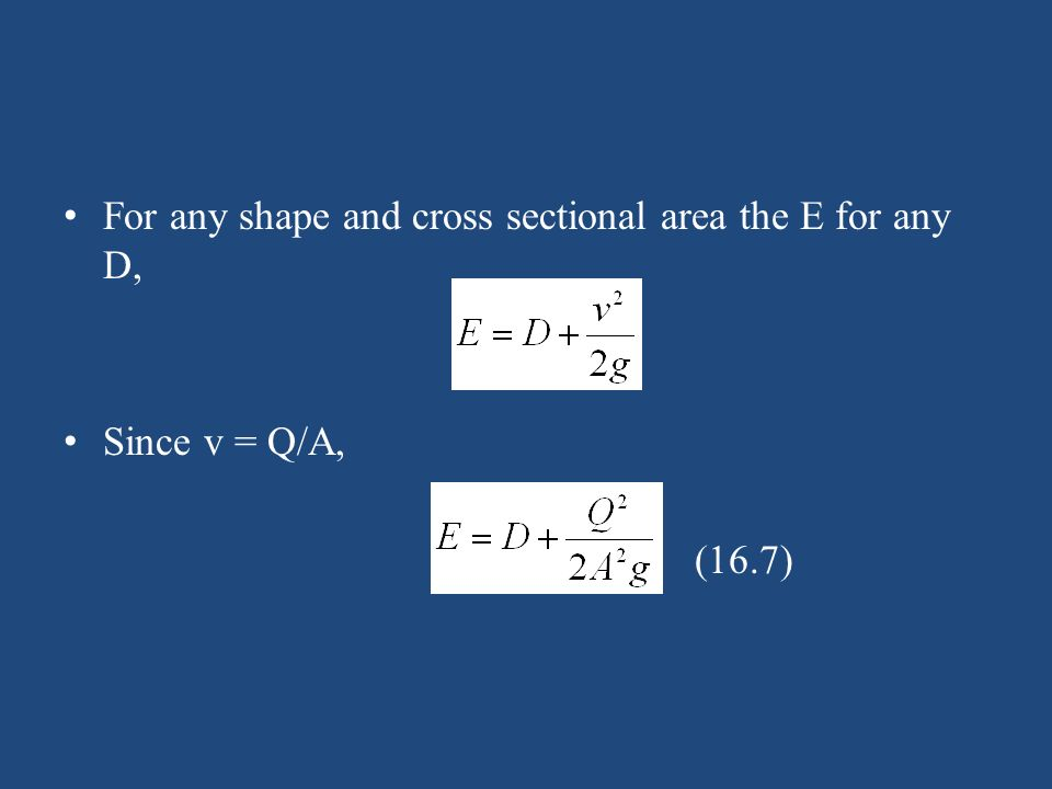 For any shape and cross sectional area the E for any D, Since v = Q/A, (16.7)
