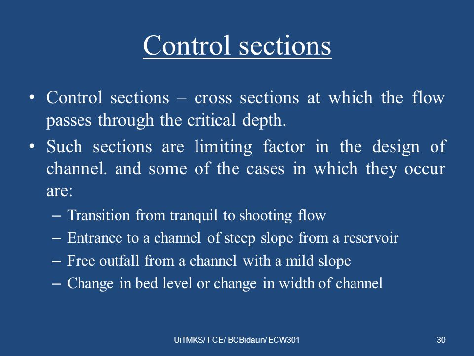 Control sections Control sections – cross sections at which the flow passes through the critical depth. Such sections are limiting factor in the desig