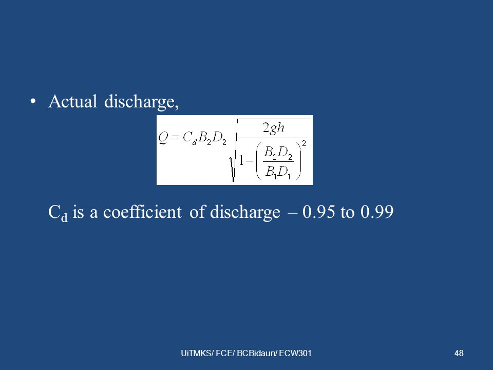 Actual discharge, C d is a coefficient of discharge – 0.95 to 0.99 UiTMKS/ FCE/ BCBidaun/ ECW30148