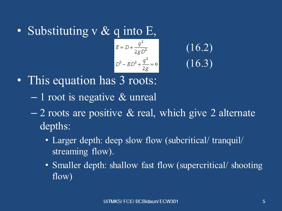 Substituting v & q into E, (16.2) (16.3) This equation has 3 roots: – 1 root is negative & unreal – 2 roots are positive & real, which give 2 alternat