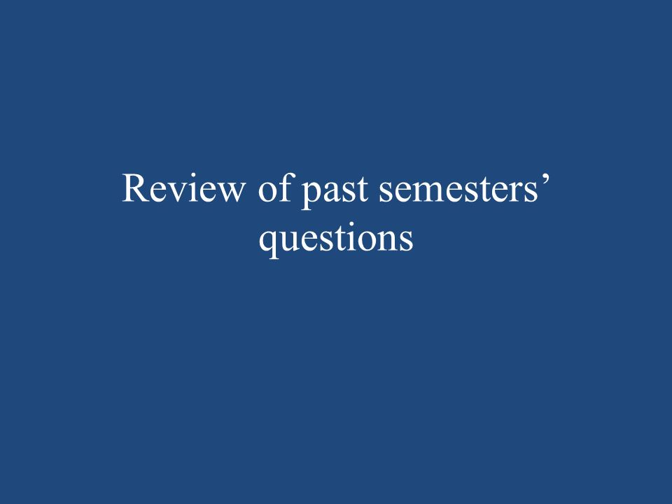 Review of past semesters questions
