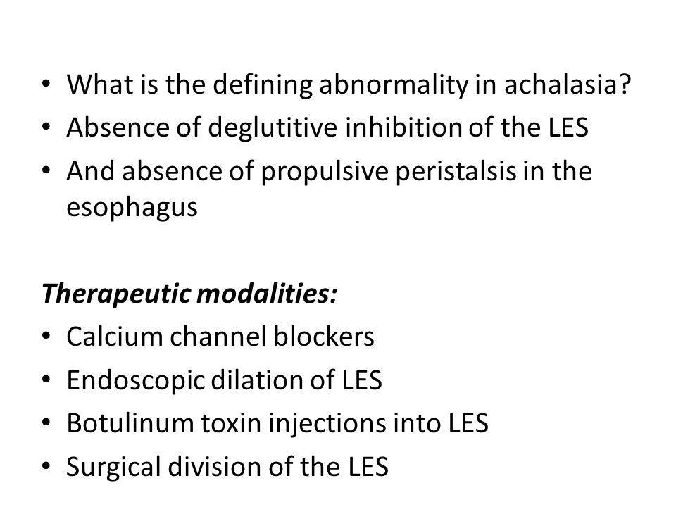 What is the defining abnormality in achalasia? Absence of deglutitive inhibition of the LES And absence of propulsive peristalsis in the esophagus The